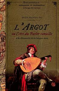 Petit manuel de l'argot ou l'art de parler canaille