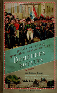 Petits secrets & grandes histoires des demeures royales