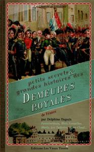 Petits secrets & grandes histoires des demeures royales