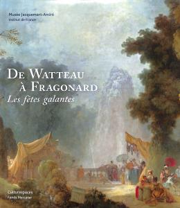 De Watteau à Fragonard. Les Fêtes Galantes