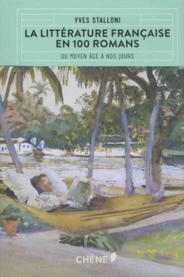 La littérature française en 100 romans - Du Moyen Age à nos jours