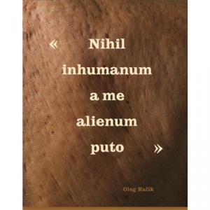 Nihil inhumane a ma alienum puto - Oleg Kulik