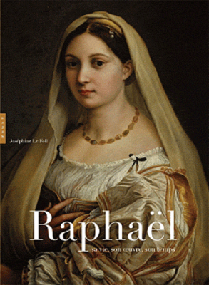 Raphaël sa vie, son oeuvre, son temps