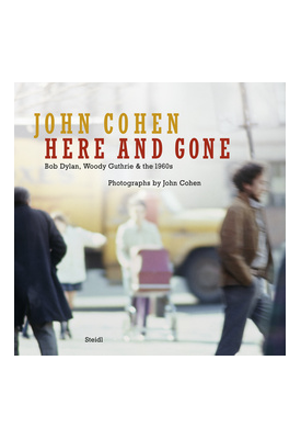 John Cohen Bob Dylan, Woody Guthrie & the 1960S