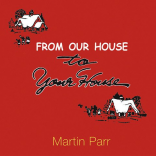 Martin Parr From our house to your house