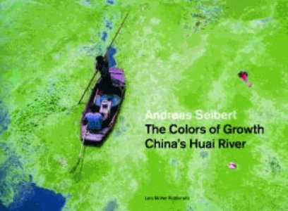 Andreas Seibert The colors of growth China's Huai River