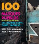 100 masques pueblos (et même un peu plus) des Indiens hopis, zunis, lagunas...